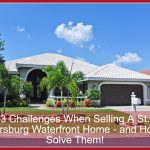 3 Challenges When Selling A St. Petersburg Waterfront Home – and How to Solve Them!